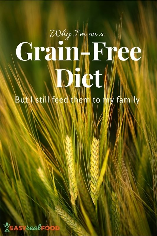 Why I'm On a Grain-Free Diet (and my family is not)