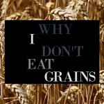 Wheat picture that says Why I don't eat grains