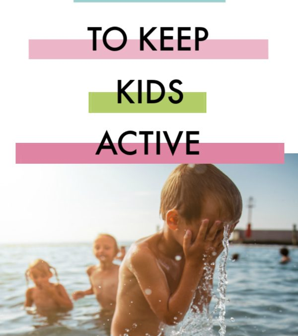 25 Summer Ideas to Keep Kids Active