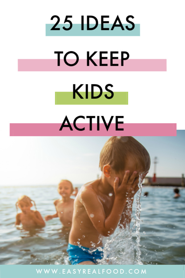 25 Ideas to keep kids active. Fun summer activities and more!