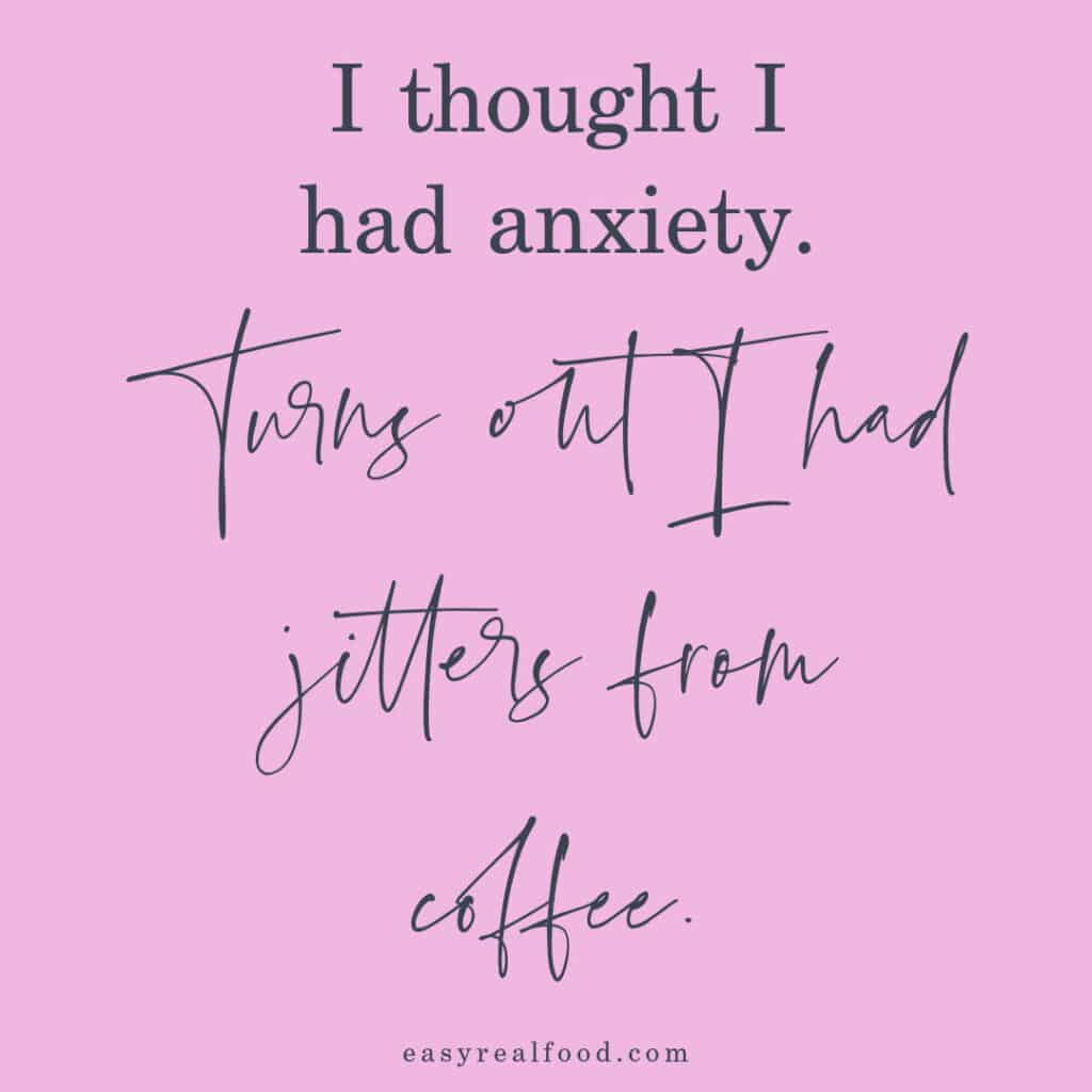I didn't have anxiety ... i had to quit coffee
